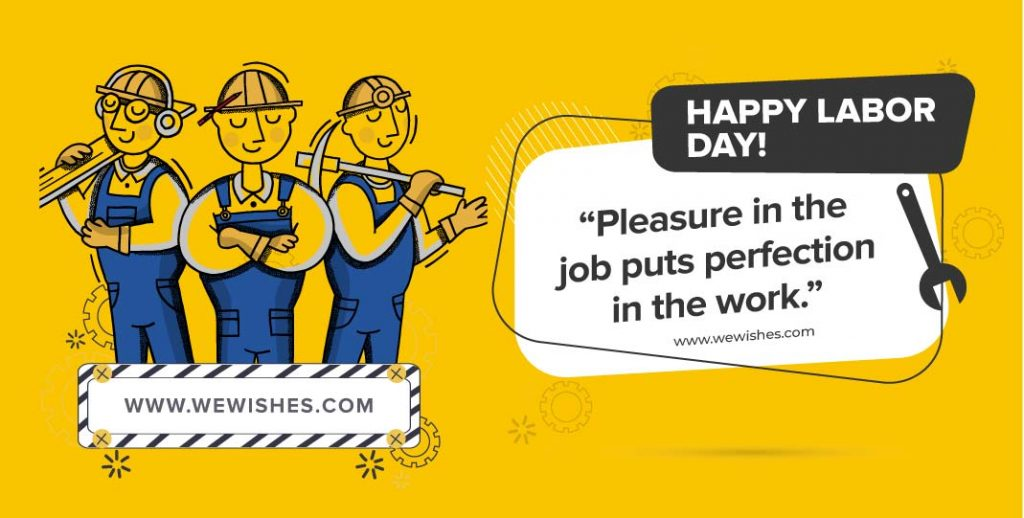 Pleasure in the job puts perfection in the work., Labour day quotes