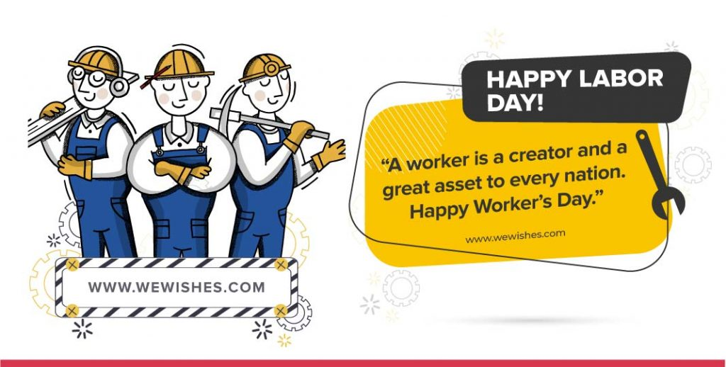 A worker is a creator and a great asset to every nation