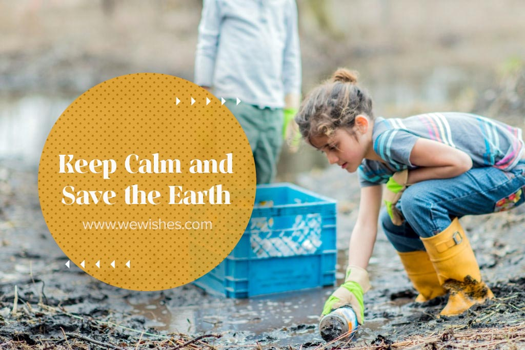 Keep Calm and Save the Earth, Earth Day Quotes