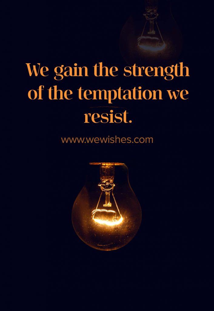 We gain the strength of the temptation we resist., NoFAP