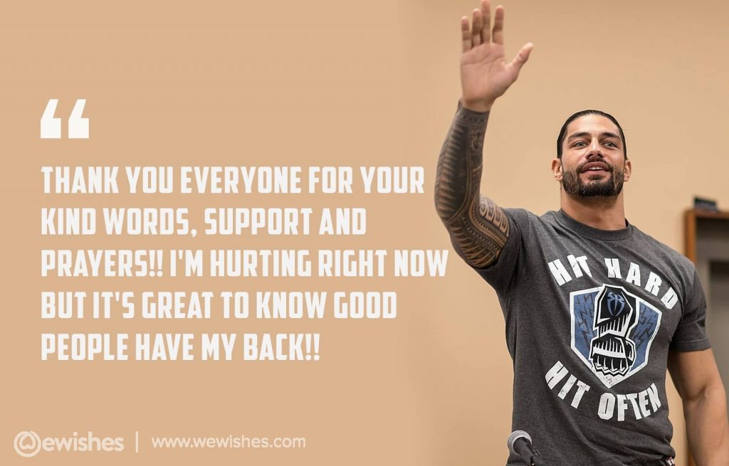 Thank you everyone for your kind words, –Roman Reigns
