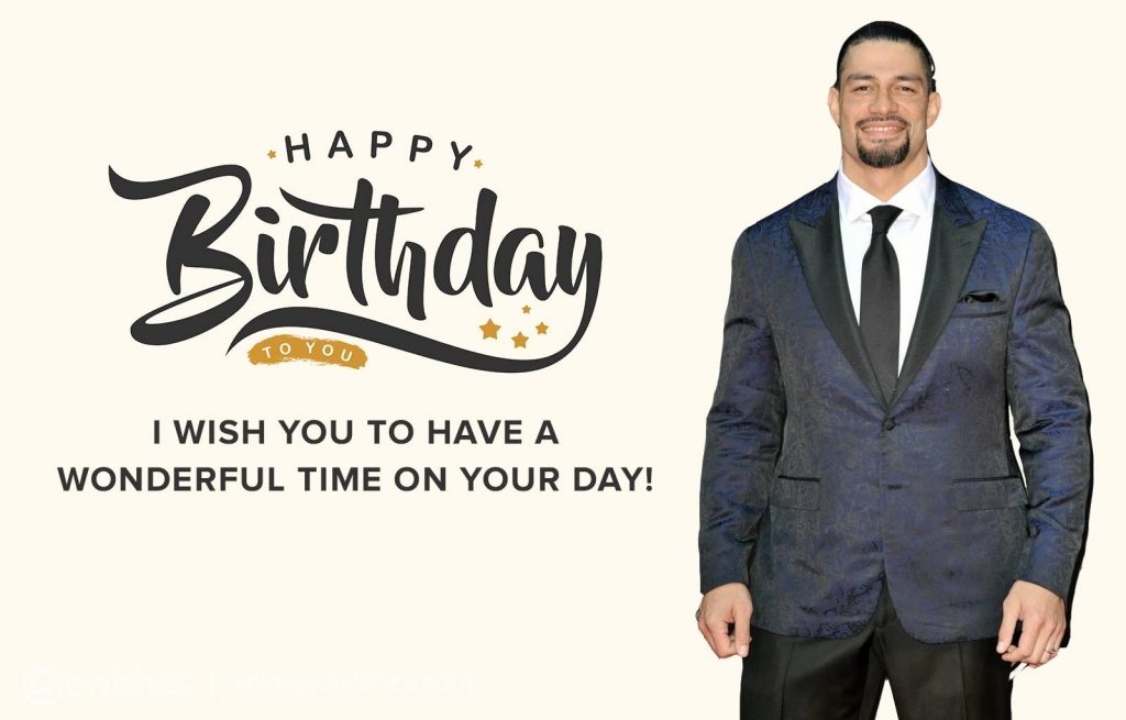 I wish you to have a wonderful time on your Day!, Roman Reigns
