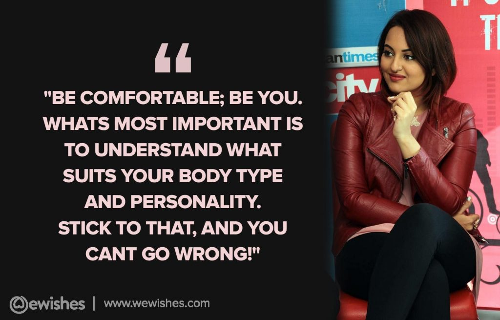 Be comfortable, Sonakshi Sinha Quotes