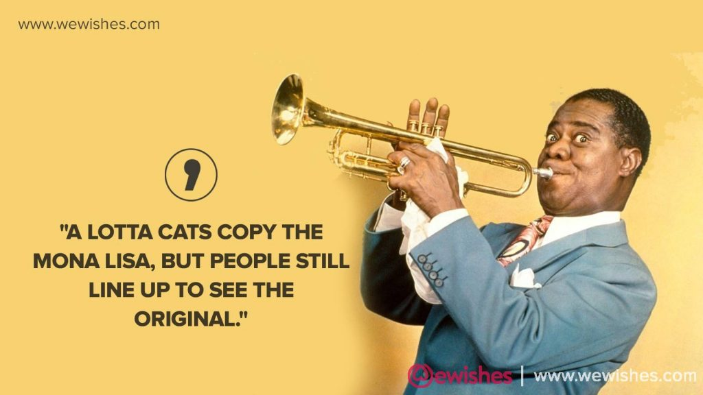Top latest quote by Louis Armstrong